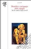 Disabilità e pedagogia della famiglia. Madri e padri di figli speciali libro