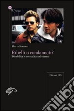 Ribelli o condannati? Disabilit e sessualit nel cinema libro di Monceri Flavia