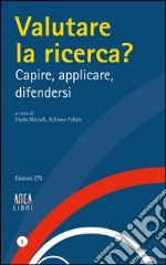 Valutare la ricerca? Capire, applicare, difendersi libro