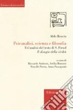 Psicanalisi, scienza e filosofia. Un'analisi del testo di S. Freud «Il disagio della civiltà» libro