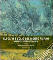 Gli olivi e l'olio del Monte Pisano libro di Fantoni Elena; Narducci Roberto