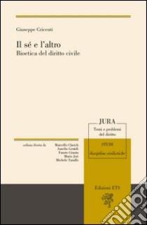 Il sé e l'altro. Bioetica del diritto civile libro di Cricenti Giuseppe