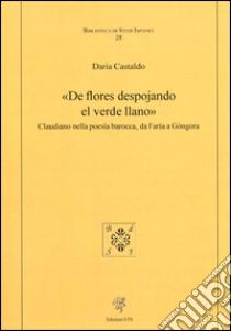«De flores despojando el verde llano». Claudiano nella poesia barocca, da Faría a Góngora libro di Castaldo Daria