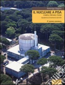 Il nucleare a Pisa. Camen, Cresam, Cisam. Quaderno di memorie storiche libro di Vaglini Amerigo