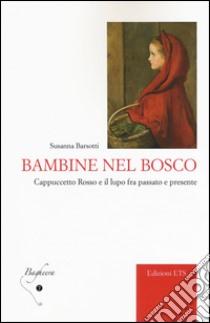 Bambine nel bosco. Cappuccetto Rosso e il lupo fra passato e presente libro di Barsotti Susanna