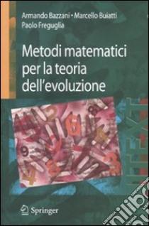 Metodi matematici per la teoria dell'evoluzione libro di Bazzani Armando - Buiatti Marcello - Freguglia Paolo