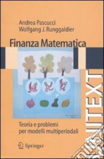Finanza matematica. Teoria e problemi per modelli multiperiodali libro di Pascucci Andrea - Runggaldier Wolfgang J.