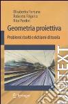 Geometria proiettiva. Problemi risolti e richiami di teoria libro