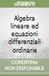 Algebra lineare ed equazioni differenziali ordinarie libro