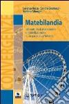 Matebilandia. Laboratorio di matematica e modellazione in un parco divertimenti libro