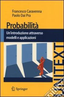 Probabilità. Un'introduzione attraverso modelli e applicazioni libro di Dai Pra Paolo - Caravenna Francesco