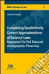 Computing qualitatively correct approximations of balance laws. Exponential-fit, well-balanced and asymptotic-preserving libro