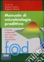 Manuale di microbiologia predittiva. Concetti e strumenti nell'ecologia microbica quantitativa libro
