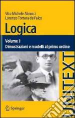 Logica. Vol. 1: Dimostrazioni e modelli al primo ordine libro