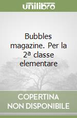 Bubbles magazine. Per la 2ª classe elementare libro di Jones Kim, Green Caroline