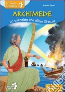 Archimede. Lo scienziato che difese Siracusa libro di Conti Valeria