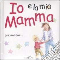 Io e la mia mamma libro di Exley Helen - Massey Jane