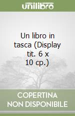 Un libro in tasca (Display tit. 6 x 10 cp.) libro