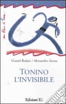 Tonino l'invisibile libro di Rodari Gianni - Sanna Alessandro
