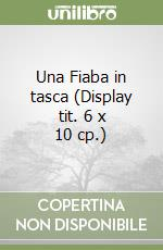 Una Fiaba in tasca (Display tit. 6 x 10 cp.) libro