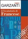 Il vocabolario di francese libro