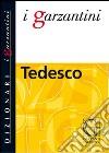 Il Garzantino di tedesco. Tedesco-italiano, italiano-tedesco libro