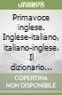 Primavoce inglese. Inglese-italiano, italiano-inglese. Il dizionario multimediale per ragazzi. CD-ROM