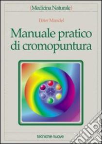 Manuale pratico di cromopuntura libro di Mandel Peter; Rossi E. (cur.)
