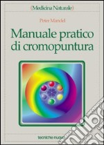 Manuale pratico di cromopuntura libro di Mandel Peter