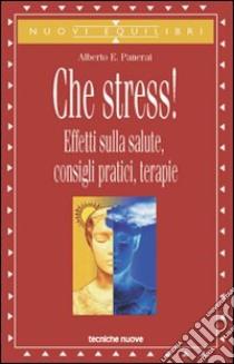Che stress! Effetti sulla salute, consigli pratici, terapie libro di Panerai Alberto