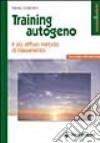 Training autogeno. Il più diffuso metodo di rilassamento libro