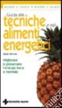 Guida alle tecniche e agli alimenti energetici. Migliorare e preservare l'energia fisica e mentale libro di Brewer Sarah