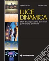 Luce dinamica. Effetti di luce vetrine, show-room, punti vendita, allestimenti libro di Forcolini Gianni - Forte Stefania