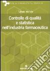 Controllo di qualità e statistica nell'industria farmaceutica libro