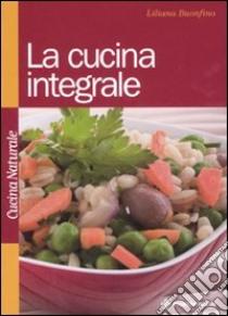 La cucina integrale libro di Buonfino Liliana