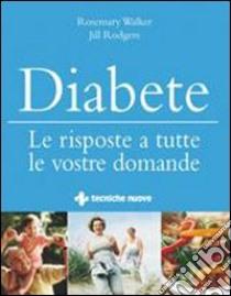 Diabete. Le risposte a tutte le vostre domande libro di Walker Rosemary - Rodgers Jill