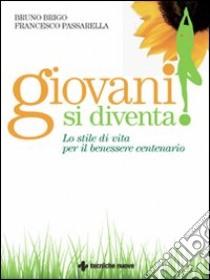 Giovani si diventa! Lo stile di vita per il benessere centenario libro di Brigo Bruno - Passarella Francesco