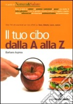 Il tuo cibo dalla A alla Z libro di Asprea Barbara