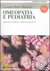 Omeopatia e pediatria. Esperienza clinica e schemi terapeutici libro di Miccichè Gaetano M.