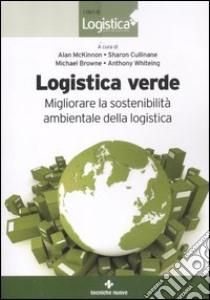 Logistica verde. Migliorare la sostenibilità ambientale della logistica libro