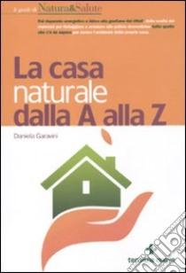 La casa naturale dalla A alla Z libro di Garavini Daniela