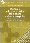 Manuale delle preparazioni cosmetiche e dermatologiche. Teoria, pratica e normativa al nuovo Regolamento CE libro