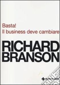 Basta! Il business deve cambiare libro di Branson Richard