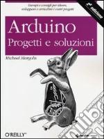 Arduino. Progetti e soluzioni libro