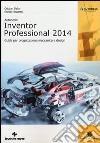 Autodesk Inventor professional 2014. Guida per progettazione meccanica e design libro