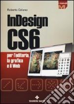InDesign CS6 per l'editoria, la grafica e il web libro