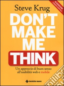 Don't make me think. Un approccio di buon senso all'usabilità web e mobile libro di Krug Steve