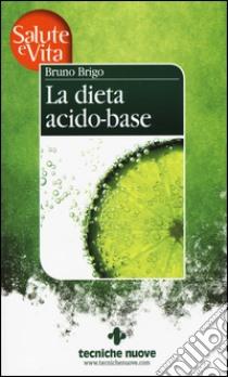 La dieta acido-base libro di Brigo Bruno
