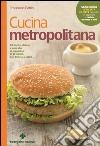 Cucina metropolitana. 80 ricette sfiziose e sane pronte in 20 minuti libro