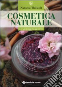 Cosmetica naturale per tutti i giorni. Le migliori 50 ricette libro di Thibault Natacha